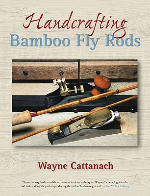 Handcrafting Bamboo Fly Rods By Cattanach, Wayne